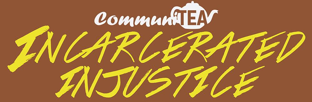 Incarcerated Injustice CommuniTEA