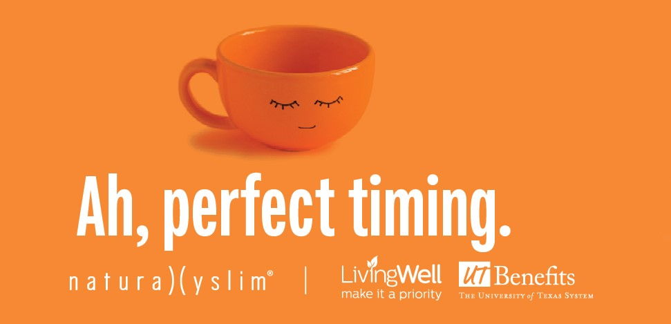 Naturally Slim graphic of a coffee mug with a face drawn on it with the words Ah, perfect timing below it. The logos for Naturally Slim, Living Well and UT Benefits are also featured
